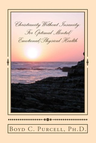 Christianity Without Insanity: For Optimal Mental/Emotional/Physical Health