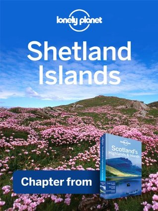 Lonely Planet Shetland Islands: Chapter from Scotland's Highlands & Islands Travel Guide