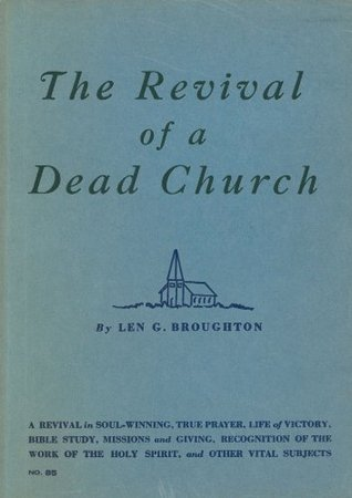 The Revival of a Dead Church: A Revival in Soul-Winning, True Prayer, Life of Victory, Bible Study, Missions and Giving, Recognition of the Work of the ... Other Vital Subjects
