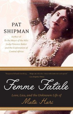 Image result for Femme Fatale: Love, Lies, and the Unknown Life of Mata Hari by Pat Shipman