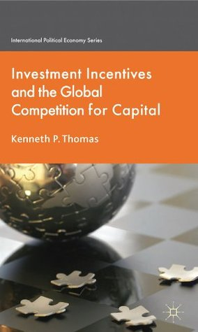 Investment Incentives and the Global Competition for Capital (International Political Economy Series)