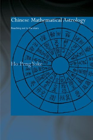Chinese Mathematical Astrology: Reaching Out to the Stars (Needham Research Institute Series)