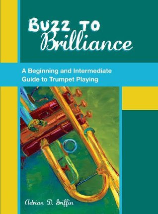 Buzz to Brilliance: A Beginning and Intermediate Guide to Trumpet Playing