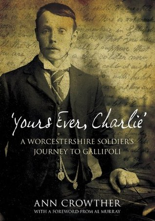 Yours Ever, Charlie': A Worcestershire Soldier's Journey to Gallipoli