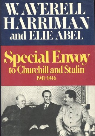 Special Envoy to Churchill and Stalin, 1941-1946