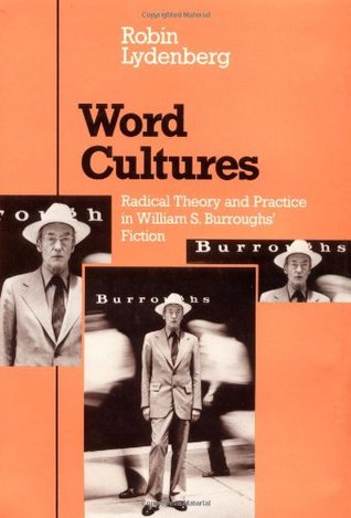 Word Cultures: Radical Theory and Practice in William S. Burroughs' Fiction