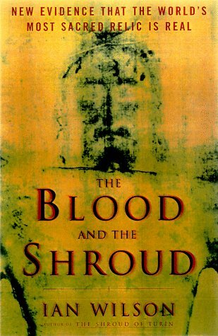 The Blood and the Shroud by Ian Wilson