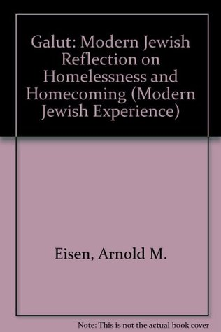 Galut: Modern Jewish Reflection on Homelessness and Homecoming