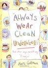 Always Wear Clean Underwear!: And Other Ways Parents Say