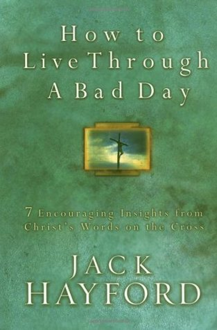 How To Live Through A Bad Day by Jack Hayford