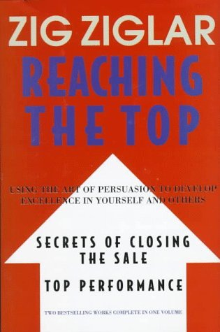Ebook Reaching the Top : Secrets of Closing the Sale, Top Performance : Using the Art of Persuasion to Develop Excellence in Yourself and Others by Zig Ziglar DOC!
