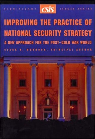 Improving the Practice of National Security Strategy: A New Approach for the Post-Cold War World
