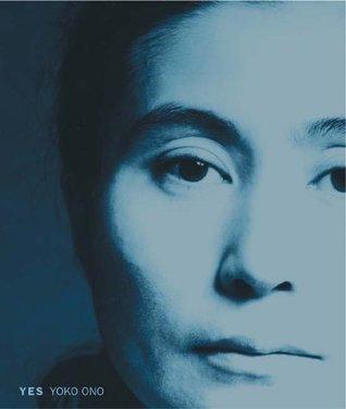 Yes Yoko Ono by Alexandra Munroe