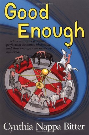 Good Enough...When Losing is Winning, and Thin Enough Can Nev... by Cynthia N. Bitter
