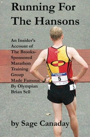 Running For The Hansons: An Insider's Account of The Brooks-Sponsored Marathon Training Group Made Famous by Olympian Brian Sell