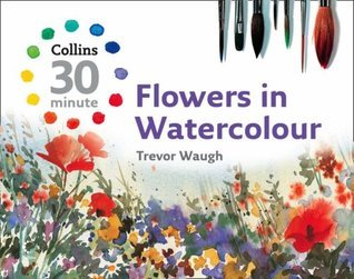 Flowers in Watercolour (Collins 30 Minute)