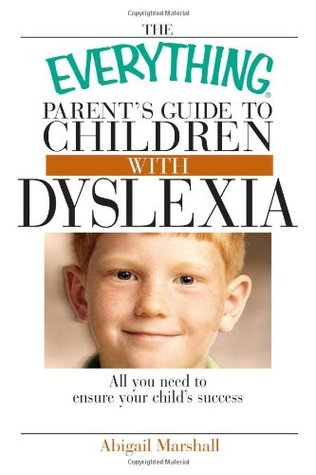 The Everything Parent's Guide To Children With Dyslexia: All You Need To Ensure Your Child's Success