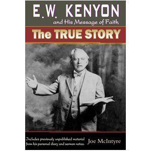 E. W. Kenyon and His Message of Faith: The True Story