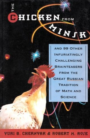 The Chicken From Minsk: And 99 Other Infuriating Challenging Brain Teasers From The Great T