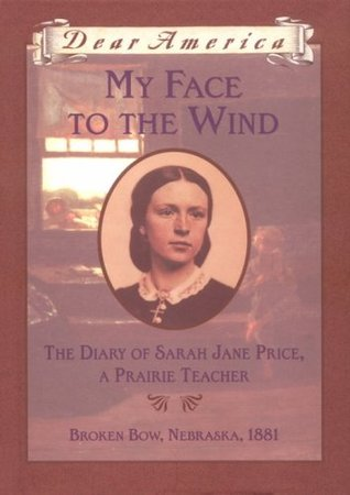 My Face to the Wind: The Diary of Sarah Jane Price, a Prairie Teacher