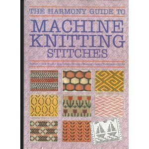The Harmony Guide to Machine Knitting Stitches