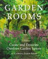 Garden Rooms: Create and Decorate Outdoor Garden Spaces