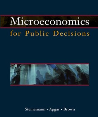 Microeconomics for Public Decisions with Economic Application... by Anne Steinemann