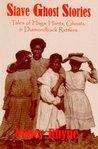 Slave Ghost Stories: Tales of Hags, Hants, Ghosts & Diamondback Rattlers