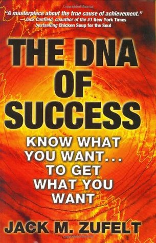 The DNA of Success: Know What You Want...to Get What You Want