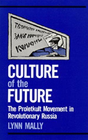 Culture of the Future: The Proletkult Movement in Revolutionary Russia