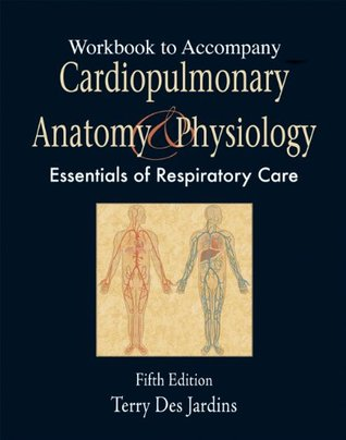 Workbook to Accompany Cardiopulmonary Anatomy and Physiology: Essentials for Respiratory Care, 5th Edition