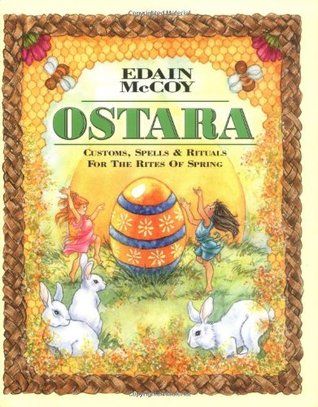 Ostara: Customs, Spells & Rituals for the Rites of Spring