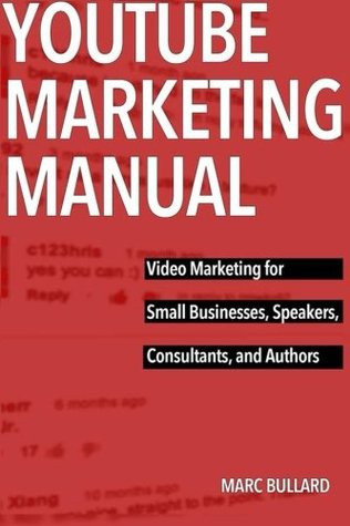 YouTube Marketing Manual: Video Marketing for Small Bussinesses, Speakers, Consultants, and Authors