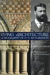 Living Architecture: A Biography of H. H. Richardson