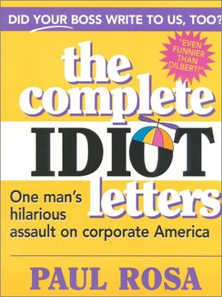 The Complete Idiot Letters: One Man's Relentless Assault on Corporate America