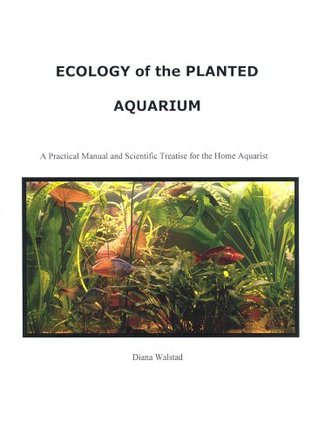 Ecology of the Planted Aquarium: A Practical Manual and Scientific Treatise for the Home Aquarist