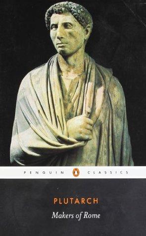 Makers of Rome: Nine Lives ( Coriolanus, Fabius Maximus, Marcellus, Cato the Elder, Tiberius Gracchus, Gaius Gracchus, Sertorius, Brutus & Mark Antony)
