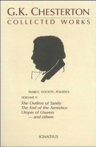 Ebook Family, Society, Politics: The Outline of Sanity, The End of the Armistice, Utopia of Usurers--and others by G.K. Chesterton TXT!