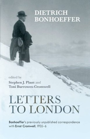 Letters to London: Bonhoeffer's Previously Unpublished Correspondence with Ernst Cromwell, 1935-36