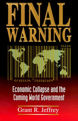 Final Warning: Economic Collapse and the Coming World Government by Grant R. Jeffrey