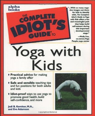 The Complete Idiot's Guide to Yoga with Kids