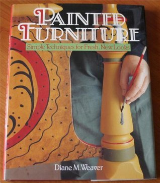 Painted Furniture: Simple Techniques for Fresh, New Looks