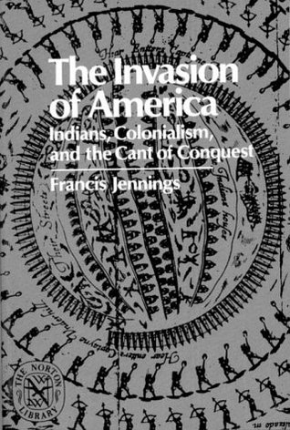 The Invasion of America: Indians, Colonialism, and the Cant of Conquest (Norton Library)