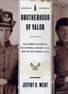 A Brotherhood of Valor: The Common Soldiers of the Stonewall Brigade, C.S.A., and the Iron Brigade, U.S.A.