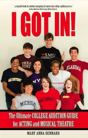 I GOT IN! The Ultimate College Audition Guide For Acting And Musical Theatre 2014 Edition