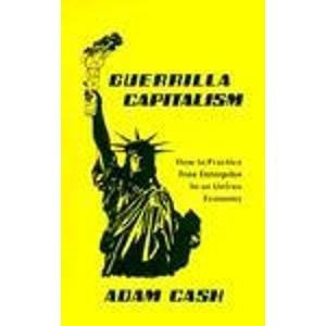 Guerrilla Capitalism:How to Practice Free Enterprise In an Unfree Economy