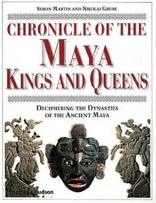 chronicle-of-the-maya-kings-and-queens-deciphering-the-dynasties-of-the-ancient-maya