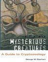Mysterious Creatures: A Guide to Cryptozoology - Volume 1