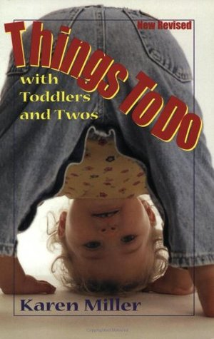 Things to Do with Toddlers and Twos by Karen  Miller