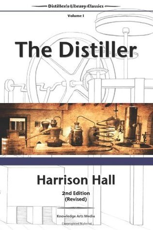 The Distiller, 2nd Edition (Revised): Containing Full and Particular Directions for Mashing and Distilling All Kinds of Grain, Etc (Distiller's Library Classics) (Volume 1)